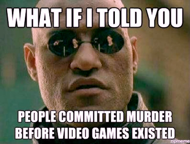 What if I told you people commited murder before video games existed