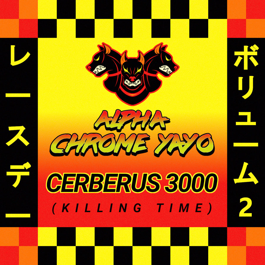 Alpha Chrome Yayo, Cerberus 3000 (Killing Time)