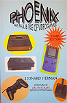 Leonard Herman Phoenix The Fall & Rise of Video Games - classic retro gaming video game book review